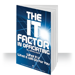 The IT Factor in Officiating: What IT Is and What IT Will Do For You